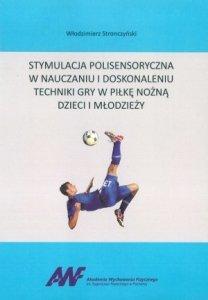 Stymulacja polisensoryczna w nauczaniu i doskonaleniu techniki gry w piłkę nożną dzieci i młodzieży