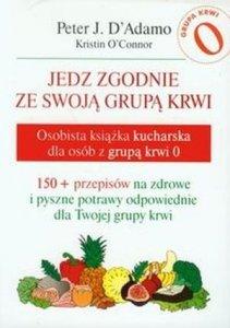 Jedz zgodnie ze swoją grupą krwi Osobista książka kucharska dla osób z grupą krwi 0