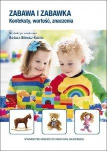 Zabawa i zabawka Konteksty, wartość, znaczenia