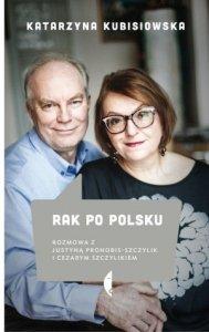 Rak po polsku Rozmowa z Justyną Pronobis-Szczylik i Cezarym Szczylikiem
