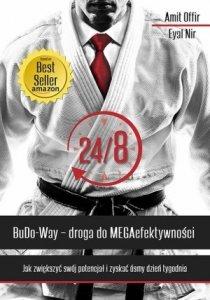 24/8 BuDo Way Droga do MEGAefektywności Jak zwiększyć swój potencjał i zyskać ósmy dzień tygodnia