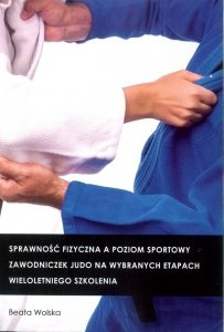 Sprawność fizyczna a poziom sportowy zawodniczek judo na wybranych etapach wieloletniego szkolenia