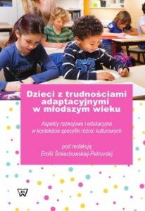 Dzieci z trudnościami adaptacyjnymi w młodszym wieku Aspekty rozwojowe i edukacyjne w kontekście specyfiki różnic kulturowych