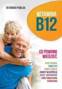 Witamina B12 Co powinni wiedzieć wegetarianie diabetycy osoby starsze chorzy na depresję serce nadciśnienie i inne powszechne schorzenia