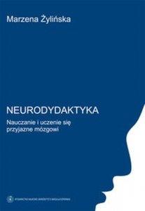 Neurodydaktyka Nauczanie i uczenie się przyjazne mózgowi