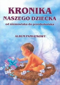 Kronika naszego dziecka Od niemowlaka do przedszkolaka