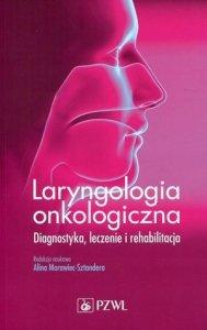 Laryngologia onkologiczna Diagnostyka leczenie i rehabilitacja