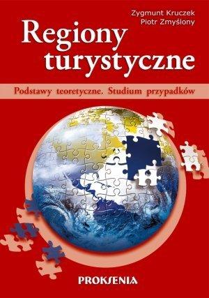 Regiony turystyczne Podstawy teoretyczne Studium przypadków