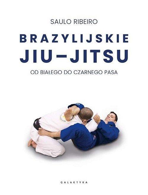 Brazylijskie JIU-JITSU Od białego do czarnego pasa