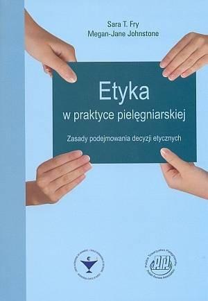 Etyka w praktyce pielęgniarskiej Zasady podejmowania decyzji etycznych