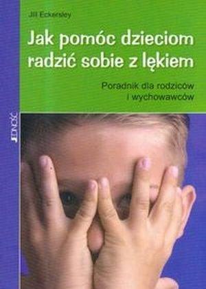 Jak pomóc dzieciom radzić sobie z lękiem Poradnik dla rodziców i wychowawców