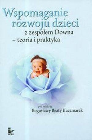 Wspomaganie rozwoju dzieci z zespołem Downa teoria i praktyka