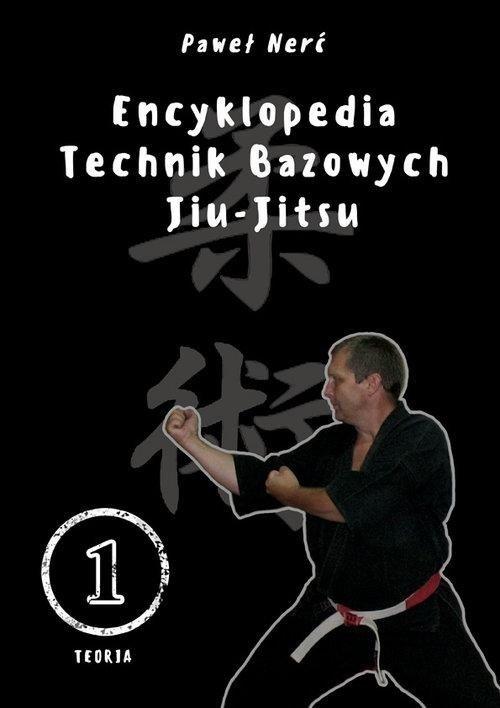 Encyklopedia technik bazowych Jiu-Jitsu Tom 1