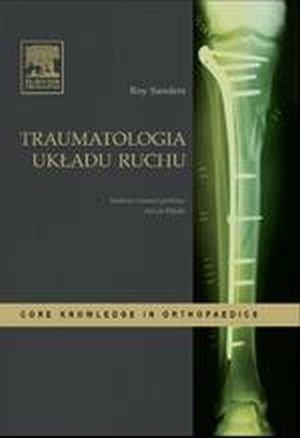 Traumatologia układu ruchu Seria Core Knowledge in Orthopaedics