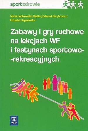 Zabawy i gry ruchowe na lekcjach WF i festynach
