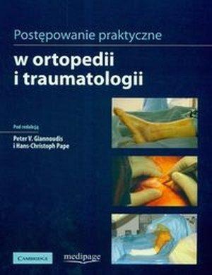 Postępowanie praktyczne w ortopedii i traumatologii