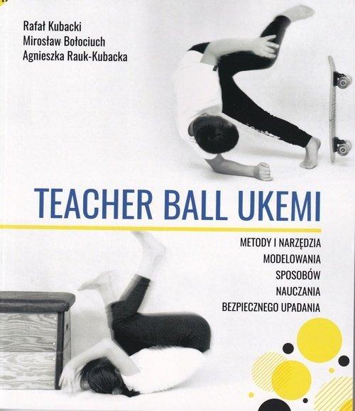 Teacher ball ukemi Metody i narzędzia modelowania sposobów nauczania bezpiecznego upadania