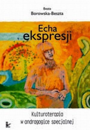 Echa ekspresji Kulturoterapia w andragogice specjalnej