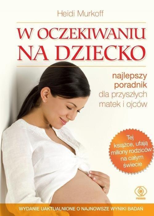 W oczekiwaniu na dziecko najlepszy poradnik dla przyszłych matek i ojców
