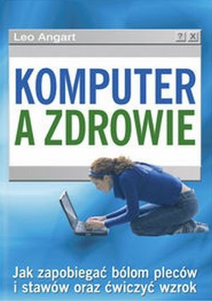 Komputer a zdrowie Jak zapobiegać bólom pleców i stawów oraz...
