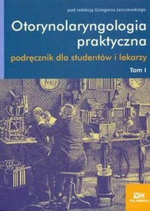 Otorynolaryngologia praktyczna Tom 1 Podręcznik dla studentów i lekarzy