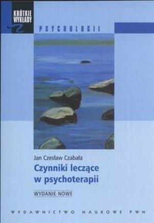 Czynniki leczące w psychoterapii Krótkie wykłady z psychologii