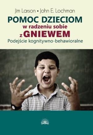 Pomoc dzieciom w radzeniu sobie z gniewem Podejście kognitywno-behawioralne