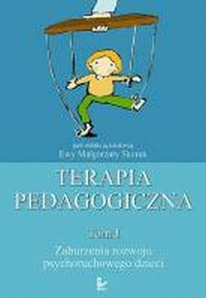 Terapia pedagogiczna Tom 1 Zaburzenia rozwoju psychoruchowego dzieci