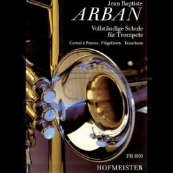 Arban, Jean Baptiste: Vollständige Schule : für Cornet ŕ Piston, Flügelhorn, Tenorhorn  (Friedrich Hofmeister Musikverlag GmbH)