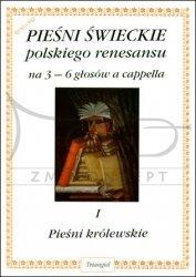 TRIANGIEL Sołtysik Włodzimierz, Pieśni świeckie polskiego renesansu I: Pieśni królewskie, na 3–6 głosów a cappella
