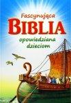 Fascynujaca Biblia opowiedziana dzieciom