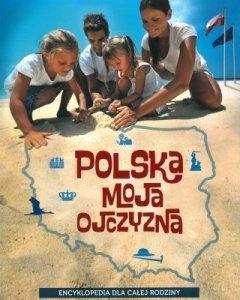 Polska - Moja ojczyzna. Encyklopedia dla całej rodziny