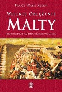 Wielkie oblężenie Malty. Heroiczne starcie Joanitów z Imperium Osmańskim