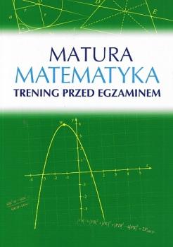 Matematyka. Matura. Trening przed egzaminem