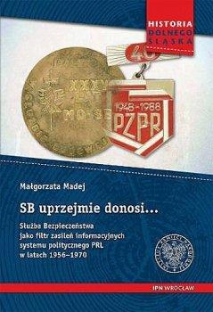 SB uprzejmie donosi...:Służba Bezpieczeństwa jako filtr zasileń informacyjnych systemu politycznego PRL w latach 1956-1970