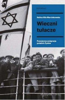 Wieczni tułacze. Powojenna emigracja polskich Żydów