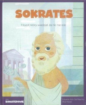 Sokrates. Filozof, który wiedział, że nic nie wie. Moi bohaterowie
