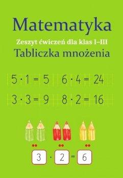 Matematyka. Tabliczka mnożenia. Zeszyt ćwiczeń kl. I-III