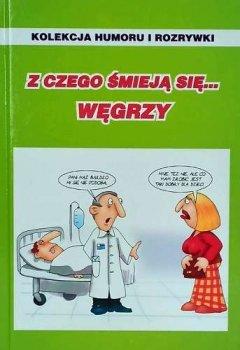 Z czego śmieją się... Węgrzy. Kolekcja humoru i rozrywki
