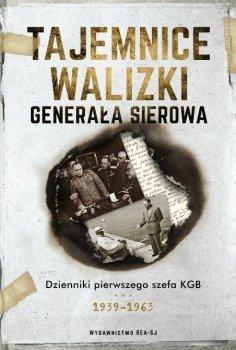 Tajemnice walizki generała Sierowa. Dzienniki pierwszego szefa KGB 1939-1963