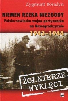 Niemen rzeka niezgody. Polsko-sowiecka wojna partyzancka na Nowogródczyźnie