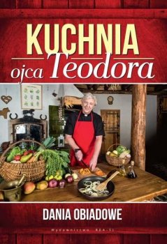 Kuchnia ojca Teodora. Dania obiadowe