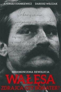 Wałęsa, zdrajca czy bohater? Niedokończona rewolucja