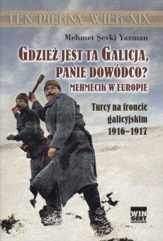 Gdzież jest ta Galicja Panie Dowódco? Mehmecik z Europie. Turcy na froncie galicyjskim 1916-1917