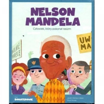 Nelson Mandela. Człowiek, który pokonał rasizm. Moi bohaterowie