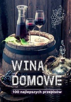 Wina domowe. 100 najlepszych przepisów
