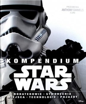 Kompendium Star Wars. Bohaterowie, stworzenia, miejsca, technologie, pojazdy