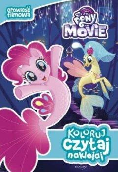 Koloruj, czytaj, naklejaj. Opowieść filmowa. My Little Pony The Movie