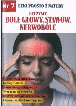 Leczymy bóle głowy, stawów, nerwobóle. Leki prosto z natury. Nr 7