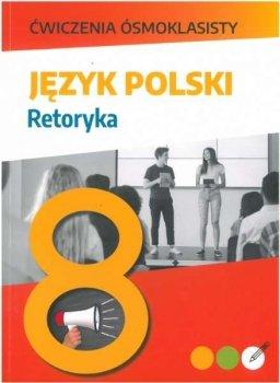 Ćwiczenia ósmoklasisty. Język polski. Retoryka